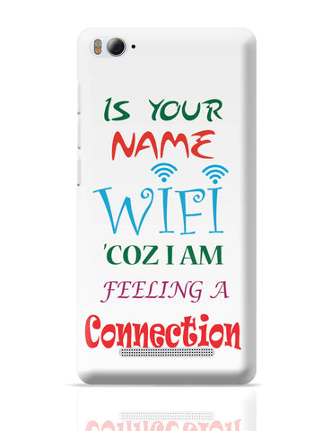 Xiaomi Mi 4i Covers | Is Your Name Wi-Fi Coz I am feeling a connection Xiaomi Mi 4i Cover Online India