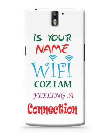 OnePlus One Covers | Is Your Name Wi-Fi Coz I am feeling a connection OnePlus One Cover Online India
