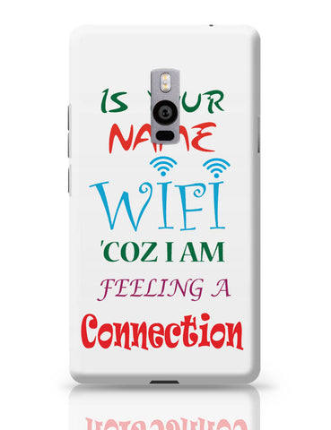 OnePlus Two Covers | Is Your Name Wi-Fi Coz I am feeling a connection OnePlus Two Cover Online India