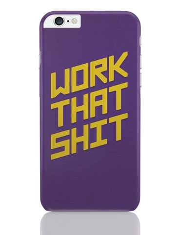 iPhone 6 Plus/iPhone 6S Plus Covers | Work That Shit (Purple) iPhone 6 Plus / 6S Plus Covers Online India