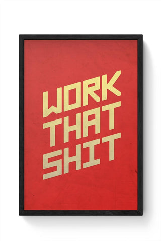 Framed Posters Online India | Work That Shit (Red) Framed Poster Online India