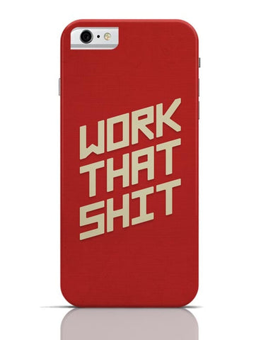 iPhone 6/6S Covers & Cases | Work That Shit (Red) iPhone 6 / 6S Case Cover Online India