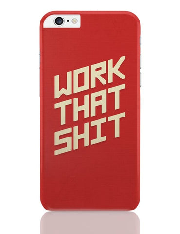 iPhone 6 Plus/iPhone 6S Plus Covers | Work That Shit (Red) iPhone 6 Plus / 6S Plus Covers Online India
