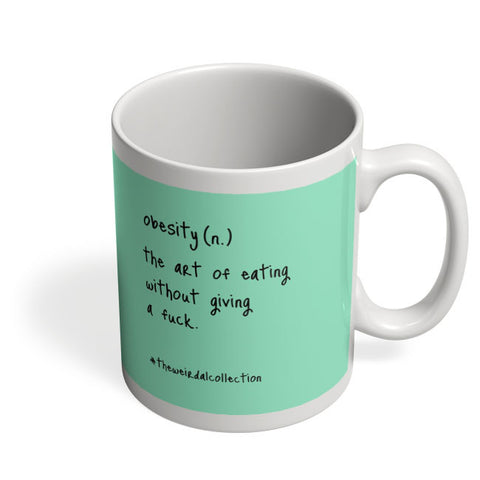 Coffee Mugs Online | Obesity ! The Art Of Eating Mug Online India
