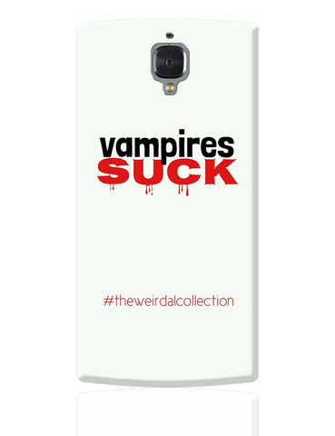 Vampires Suck #Weirdal OnePlus 3 Cover Online India