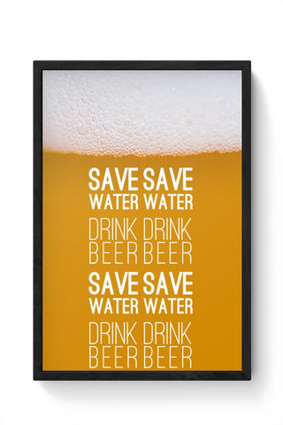 Save Water Drink Beer Framed Poster Online India