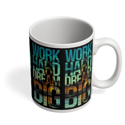 Work Hard Dream Big Coffee Mug Online India