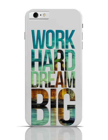 Work Hard Dream Big iPhone 6 6S Covers Cases Online India