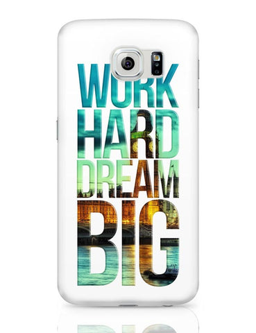 Work Hard Dream Big Samsung Galaxy S6 Covers Cases Online India