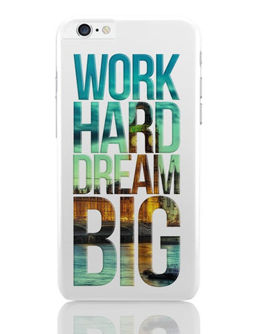 Work Hard Dream Big iPhone 6 Plus / 6S Plus Covers Cases Online India