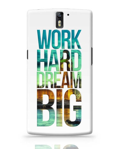 Work Hard Dream Big OnePlus One Covers Cases Online India