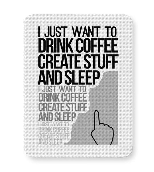 Drink Coffee Create Stuff And Sleep Mousepad Online India