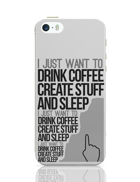Drink Coffee Create Stuff And Sleep iPhone Covers Cases Online India