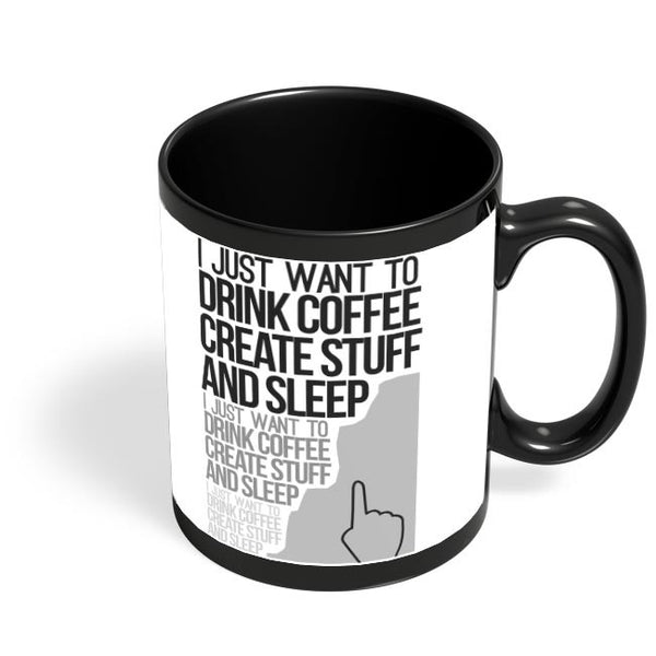 Drink Coffee Create Stuff And Sleep Black Coffee Mug Online India
