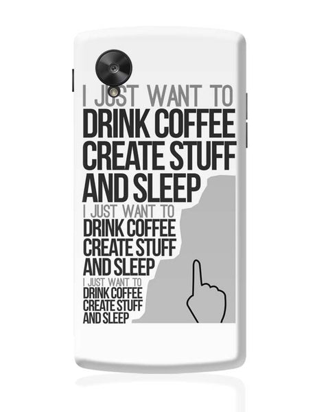 Drink Coffee Create Stuff And Sleep Google Nexus 5 Covers Cases Online India