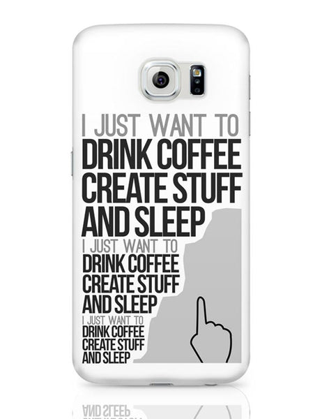 Drink Coffee Create Stuff And Sleep Samsung Galaxy S6 Covers Cases Online India