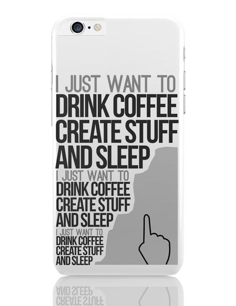 Drink Coffee Create Stuff And Sleep iPhone 6 Plus / 6S Plus Covers Cases Online India