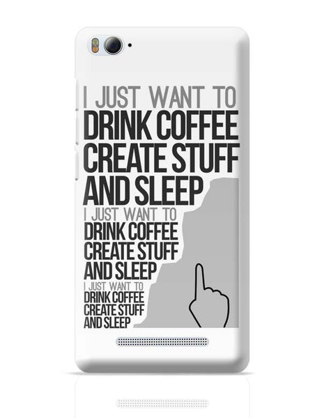Drink Coffee Create Stuff And Sleep Xiaomi Mi 4i Covers Cases Online India