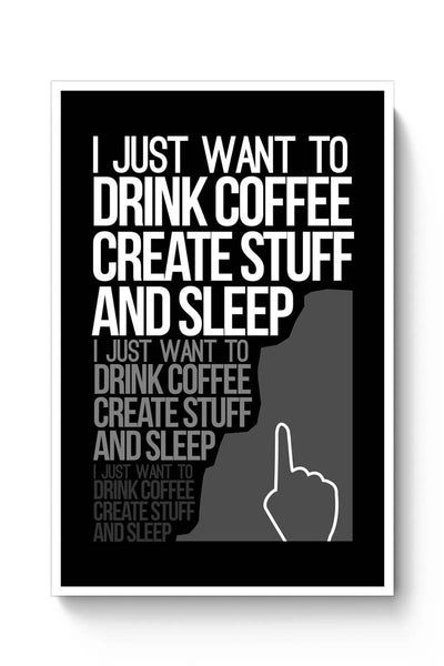 Drink Coffee Create Stuff And Sleep Poster Online India
