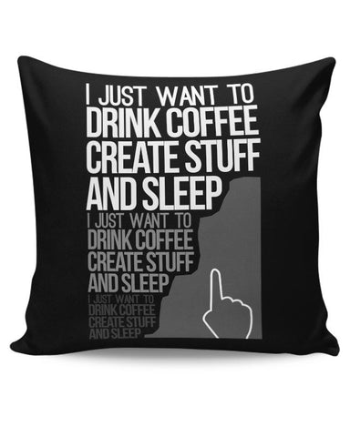 Drink Coffee Create Stuff And Sleep Cushion Cover Online India
