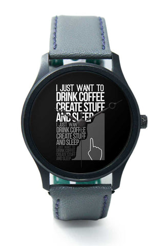 Wrist Watches India | Drink Coffee Create Stuff And Sleep Premium Wrist Watch  Online India.