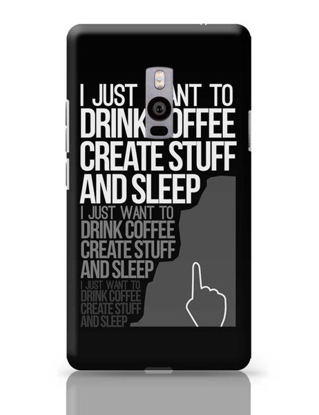 Drink Coffee Create Stuff And Sleep OnePlus Two Covers Cases Online India