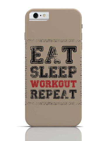 iPhone 6/6S Covers & Cases | Eat Sleep Workout Repeat iPhone 6 Case Online India