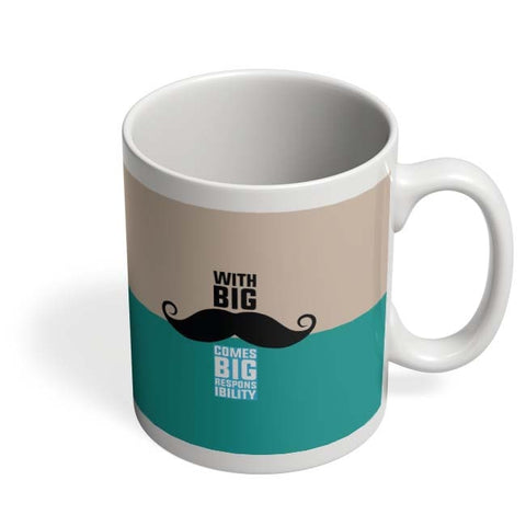Coffee Mugs Online | With Big Moustache Comes Big Responsibility Mug Online India