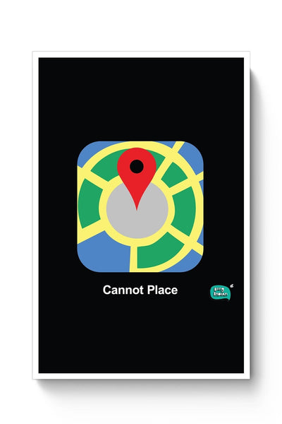 Cannot Place | Google Maps Parody  Poster Online India