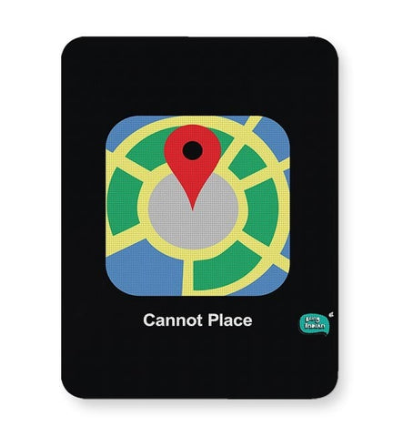 Cannot Place | Google Maps Parody  Mousepad Online India