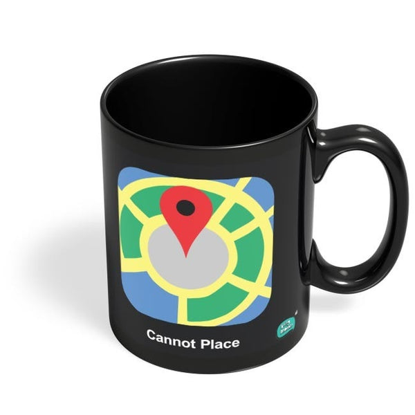 Cannot Place | Google Maps Parody  Black Coffee Mug Online India