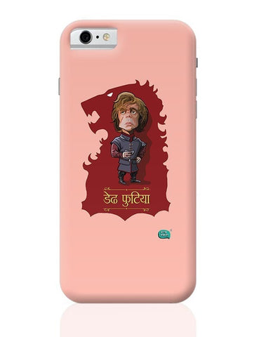 Being Indian Dedh Futiya(Tyrion) iPhone 6 / 6S Covers Cases