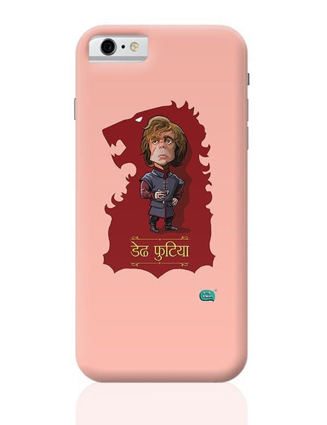 Being Indian Dedh Futiya(Tyrion) iPhone 6 6S Covers Cases Online India