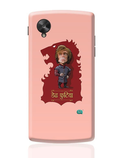 Being Indian Dedh Futiya(Tyrion) Google Nexus 5 Covers Cases Online India