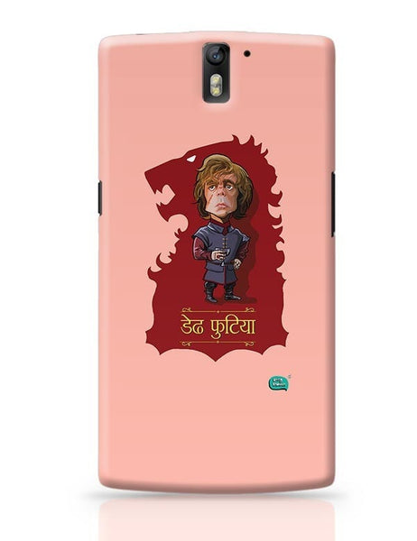 Being Indian Dedh Futiya(Tyrion) OnePlus One Covers Cases Online India