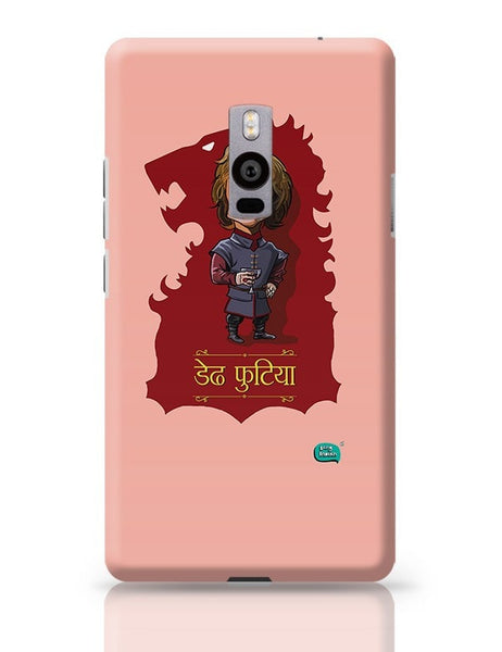 Being Indian Dedh Futiya(Tyrion) OnePlus Two Covers Cases Online India
