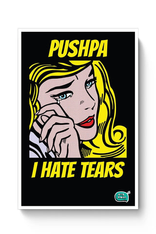 Being Indian Pushpa - I Hate Tears Poster Online India