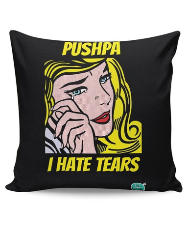 Being Indian Pushpa - I Hate Tears Cushion Cover Online India