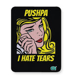 Being Indian Pushpa - I Hate Tears Mousepad Online India