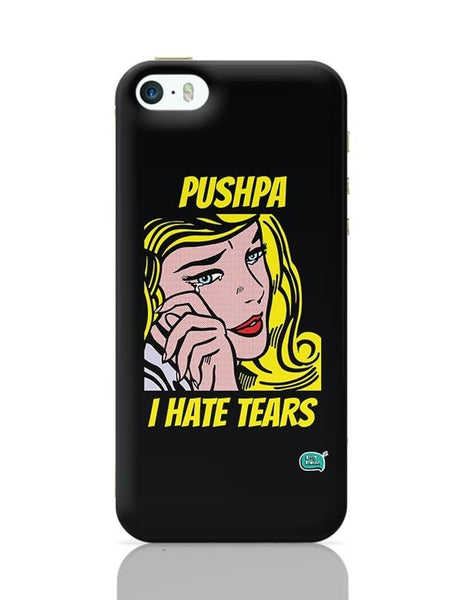 Being Indian Pushpa - I Hate Tears iPhone 5/5S Covers Cases Online India