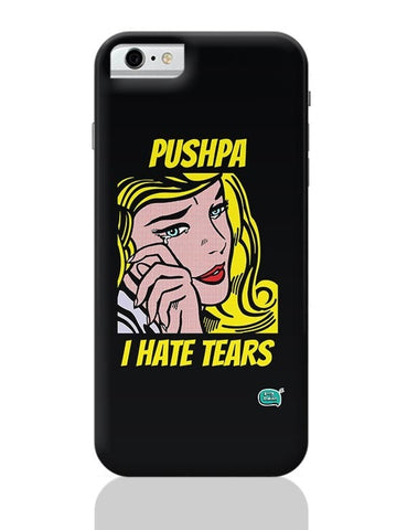 Being Indian Pushpa - I Hate Tears iPhone 6 / 6S Covers Cases
