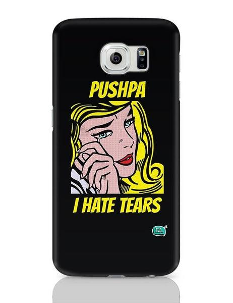 Being Indian Pushpa - I Hate Tears Samsung Galaxy S6 Covers Cases Online India
