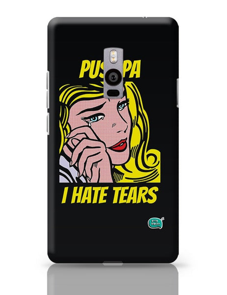 Being Indian Pushpa - I Hate Tears OnePlus Two Covers Cases Online India