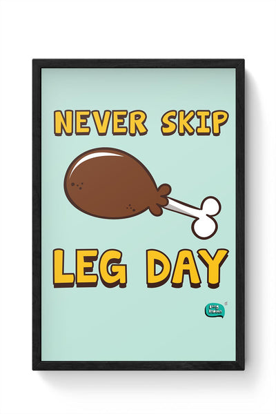 Never Skip Leg Day  Framed Poster Online India