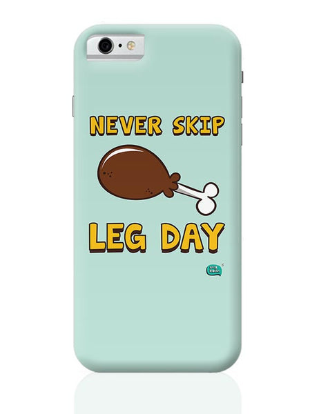 Never Skip Leg Day  iPhone 6 / 6S Covers Cases
