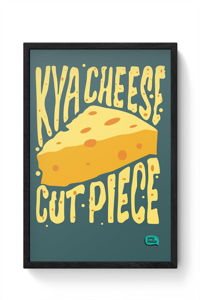 Kya Cheese Cut Piece Framed Poster Online India