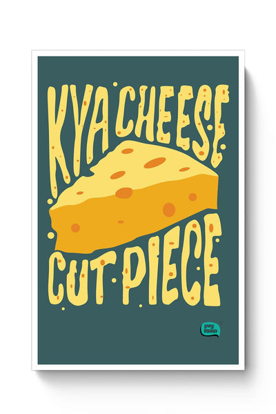 Buy Kya Cheese Cut Piece Poster