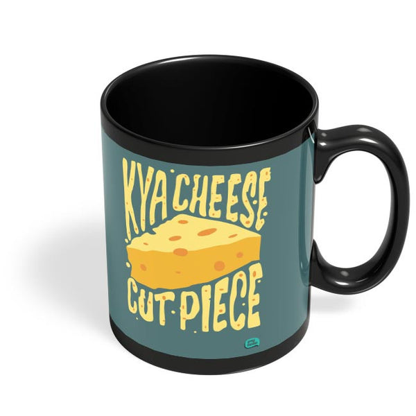 Kya Cheese Cut Piece Black Coffee Mug Online India