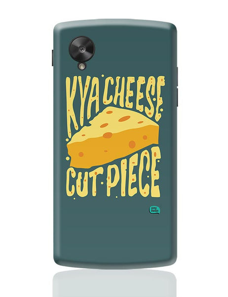 Kya Cheese Cut Piece Google Nexus 5 Covers Cases Online India