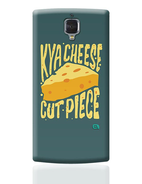 Kya Cheese Cut Piece OnePlus 3 Covers Cases Online India